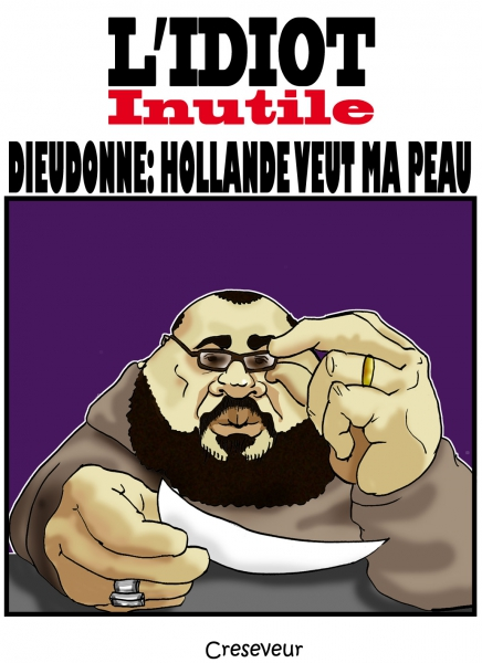 dieudonné,m'bala,l'idiot inutile,idiot utile,hollande,racisme,antisémitisme,dessin de presse,caricature